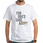 For Dog's Sake, Adopt White T-Shirt