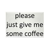 please just give me some coff Rectangle Magnet (10