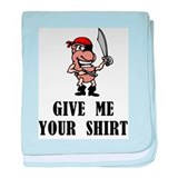 Give Me Your Shirt baby blanket