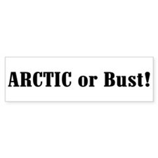 Arctic or Bust! Bumper Bumper Sticker