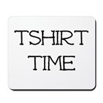 Tshirt Time Mousepad