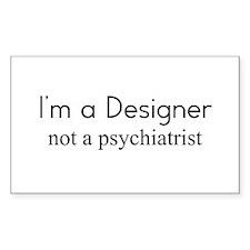 I'm a Designer not a psychiat Decal