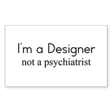 I'm a Designer not a psychiat Decal