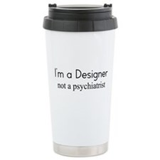 I'm a Designer not a psychiat Ceramic Travel Mug