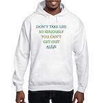 Don't take life so seriously Hooded Sweatshirt