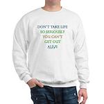 Don't take life so seriously Sweatshirt