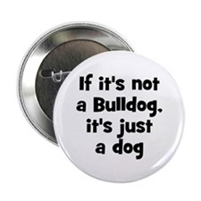 "If it's not a Bulldog, it's j 2.25"" Button (10 pac"