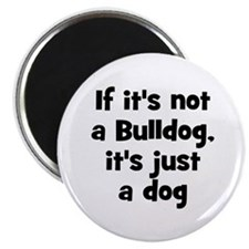 "If it's not a Bulldog, it's j 2.25"" Magnet (10 pac"