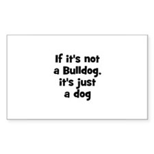 If it's not a Bulldog, it's j Sticker (Rectangular