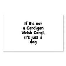 If it's not a Cardigan Welsh Sticker (Rectangular