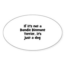 If it's not a Dandie Dinmont Oval Decal