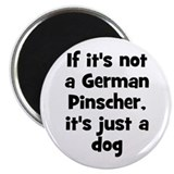 "If it's not a German Pinscher 2.25"" Magnet (10 pac"