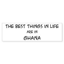 Best Things in Life: Ghana Bumper Bumper Sticker