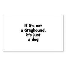 If it's not a Greyhound, it's Sticker (Rectangular
