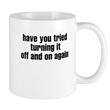 Have you tried turning if off Mug