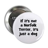 "If it's not a Norfolk Terrier 2.25"" Button (10 pac"
