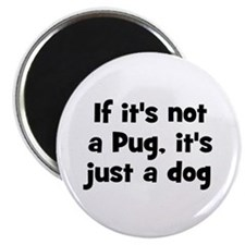 "If it's not a Pug, it's just 2.25"" Magnet (10 pac"