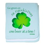 Go Green... One Beer at a Tim baby blanket