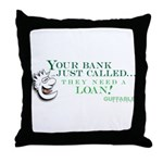 Your Bank Just Called... Throw Pillow