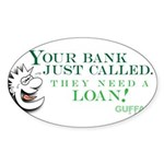 Your Bank Just Called... Sticker (Oval)