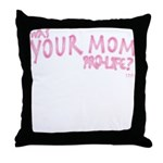 Was Your Mom... Throw Pillow