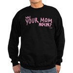 Was Your Mom... Sweatshirt (dark)