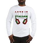 Love is Big Italian Jugs Long Sleeve T-Shirt