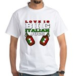 Love is Big Italian Jugs White T-Shirt