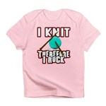 I Knit - Therefore I Rock Infant T-Shirt