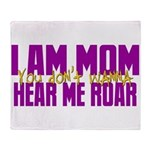 I Am Mom (You Dont' Wanna) Hear Me Roar. Throw Bla