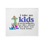 I Take My Kids Everywhere Throw Blanket