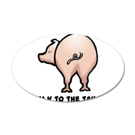 Talk to the Tail Pig 22x14 Oval Wall Peel
