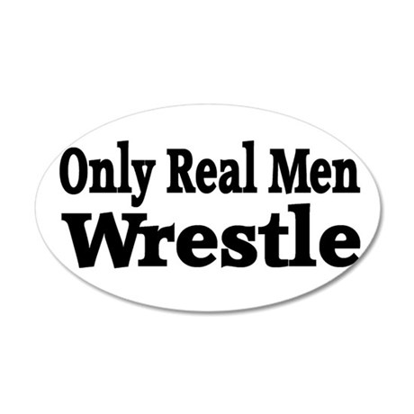 Only Real Men Wrestle 38.5 x 24.5 Oval Wall Peel