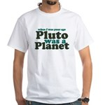 Pluto Was A Planet White T-Shirt