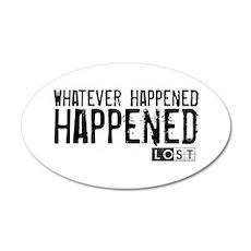 Whatever Happened... Happened 22x14 Oval Wall Peel