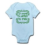 Of Course I'm Perfect I'm Irish Infant Bodysuit