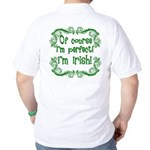 Of Course I'm Perfect I'm Irish Golf Shirt