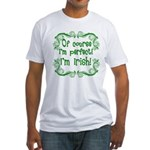 Of Course I'm Perfect I'm Irish Fitted T-Shirt
