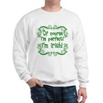 Of Course I'm Perfect I'm Irish Sweatshirt