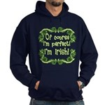 Of Course I'm Perfect I'm Irish Hoodie (dark)