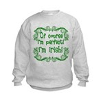 Of Course I'm Perfect I'm Irish Kids Sweatshirt