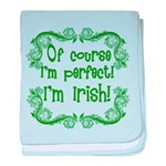 Of Course I'm Perfect I'm Irish baby blanket