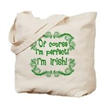 Of Course I'm Perfect I'm Irish Tote Bag