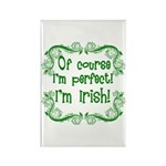 Of Course I'm Perfect I'm Irish Rectangle Magnet (