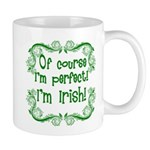 Of Course I'm Perfect I'm Irish Mug