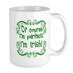 Of Course I'm Perfect I'm Irish Large Mug