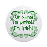 Of Course I'm Perfect I'm Irish Ornament (Round)