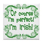 Of Course I'm Perfect I'm Irish Tile Coaster