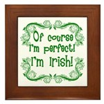 Of Course I'm Perfect I'm Irish Framed Tile