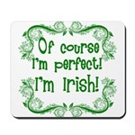 Of Course I'm Perfect I'm Irish Mousepad